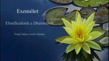 Eszmélet – Elmélkedések a Dhammáról (online előadások)