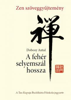 Dobosy Antal: A fehér selyemszál hossza - Zen szöveggyűjtemény